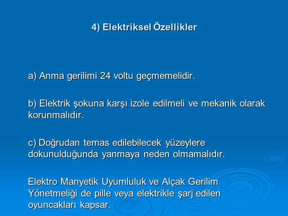 4) Elektriksel Özellikler a) Anma gerilimi 24 voltu geçmemelidir. b) Elektrik şokuna karşı izole edilmeli ve mekanik olarak korunmalıdır. c) Doğrudan