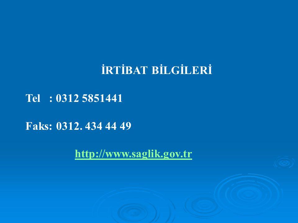 İRTİBAT BİLGİLERİ Tel : 0312 5851441 Faks: 0312. 434 44 49 http://www.saglik.gov.tr