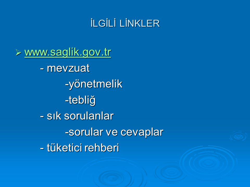 İLGİLİ LİNKLER  www.saglik.gov.tr www.saglik.gov.tr - mevzuat -yönetmelik-tebliğ - sık sorulanlar -sorular ve cevaplar - tüketici rehberi