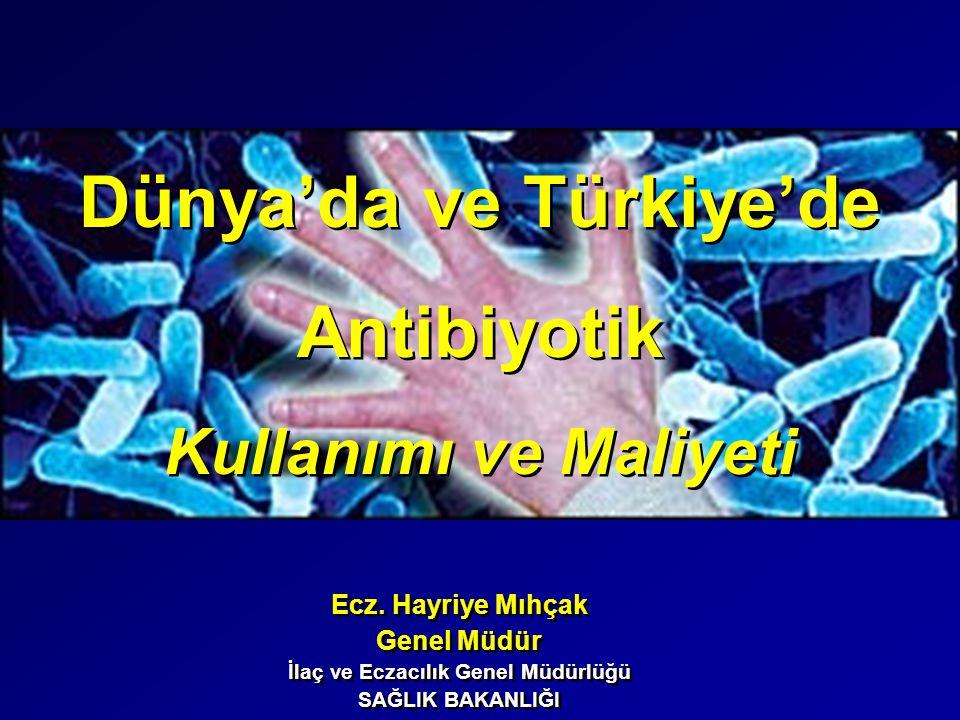 Şubat 2003 2/23 Dünya'da ve Türkiye'de Antibiyotik Kullanımı ve Maliyeti Dünya'da ve Türkiye'de Antibiyotik Kullanımı ve Maliyeti Ecz. Hayriye Mıhçak