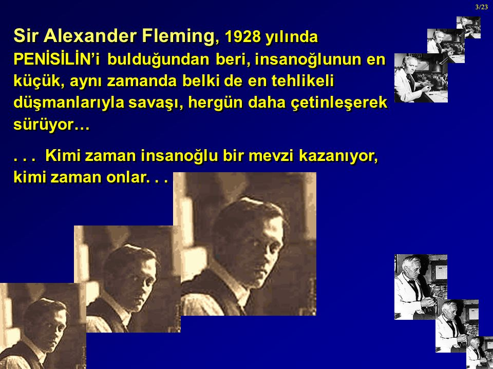 Şubat 2003 3/23 Sir Alexander Fleming, 1928 yılında PENİSİLİN'i bulduğundan beri, insanoğlunun en küçük, aynı zamanda belki de en tehlikeli düşmanları