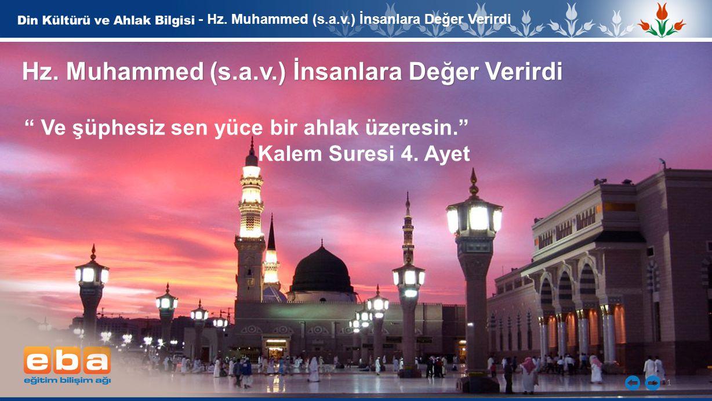 "1 - Hz. Muhammed (s.a.v.) İnsanlara Değer Verirdi Hz. Muhammed (s.a.v.) İnsanlara Değer Verirdi "" Ve şüphesiz sen yüce bir ahlak üzeresin."" Kalem Sure"