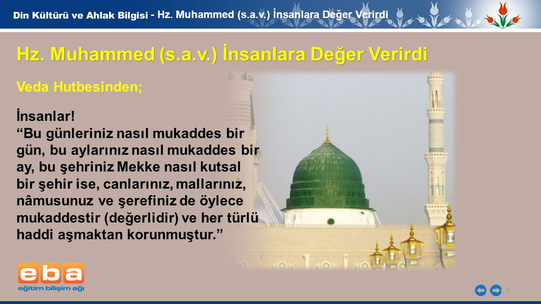 """2 - Hz. Muhammed (s.a.v.) İnsanlara Değer Verirdi Veda Hutbesinden; Hz. Muhammed (s.a.v.) İnsanlara Değer Verirdi İnsanlar! """"Bu günleriniz nasıl mukad"""