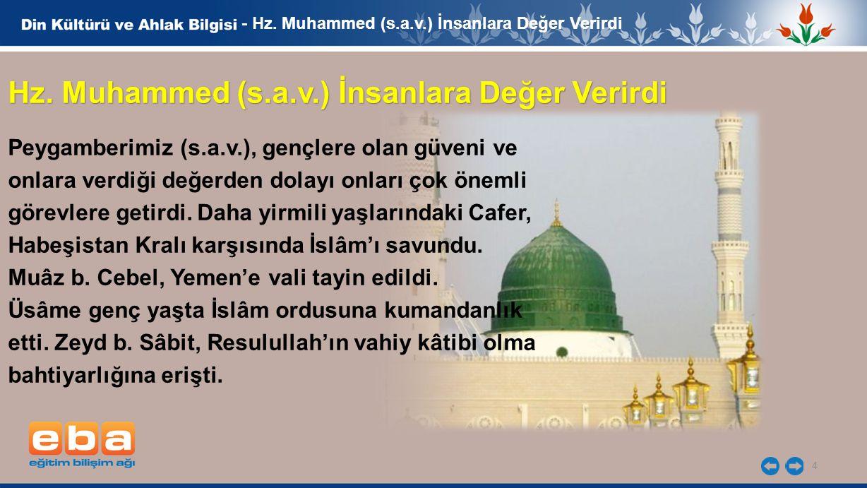 4 - Hz. Muhammed (s.a.v.) İnsanlara Değer Verirdi Hz. Muhammed (s.a.v.) İnsanlara Değer Verirdi Peygamberimiz (s.a.v.), gençlere olan güveni ve onlara