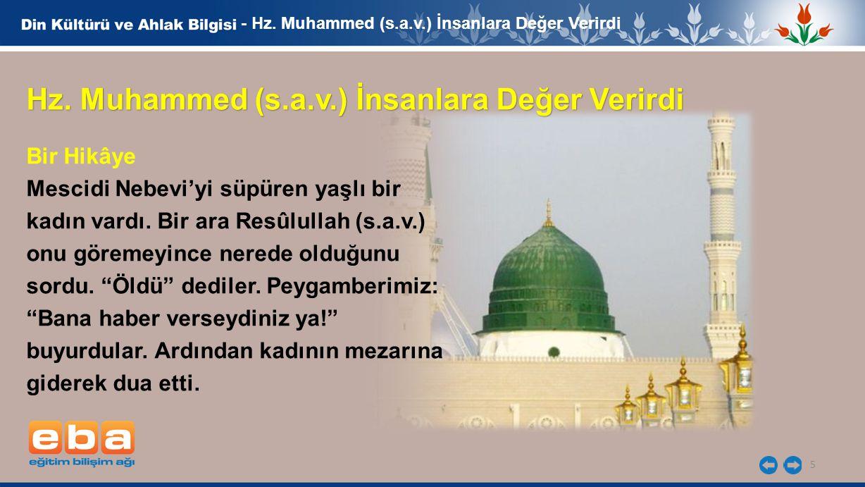 5 - Hz. Muhammed (s.a.v.) İnsanlara Değer Verirdi Hz. Muhammed (s.a.v.) İnsanlara Değer Verirdi Bir Hikâye Mescidi Nebevi'yi süpüren yaşlı bir kadın v