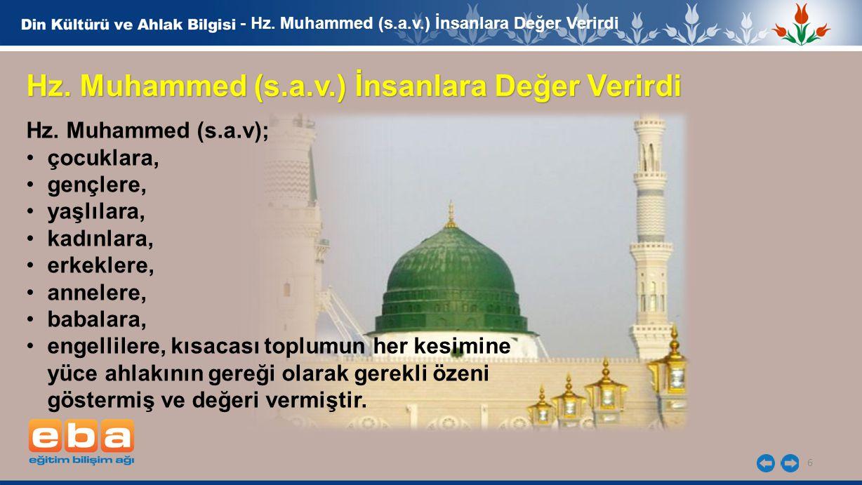 Hz. Muhammed (s.a.v); çocuklara, gençlere, yaşlılara, kadınlara, erkeklere, annelere, babalara, engellilere, kısacası toplumun her kesimine yüce ahlak
