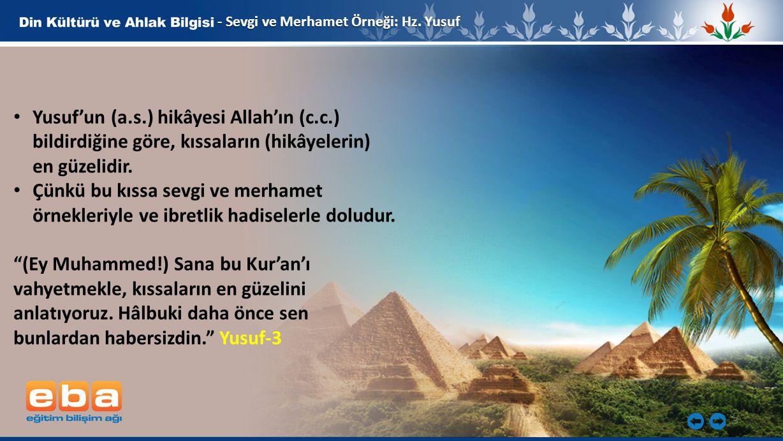 3 - Sevgi ve Merhamet Örneği: Hz. Yusuf Yusuf'un (a.s.) hikâyesi Allah'ın (c.c.) bildirdiğine göre, kıssaların (hikâyelerin) en güzelidir. Çünkü bu kı