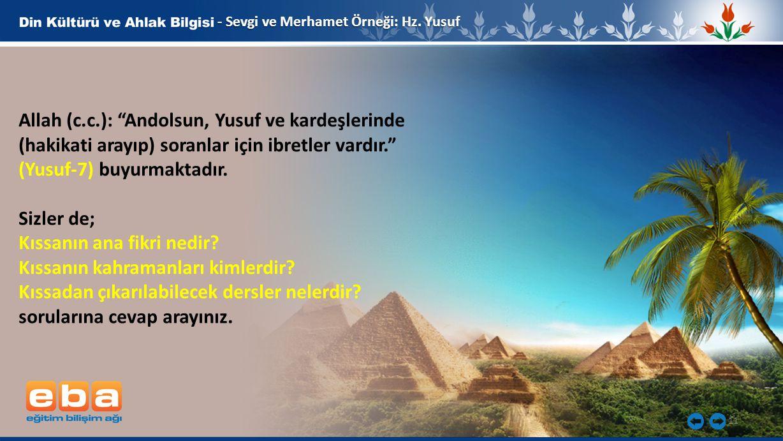"""11 - Sevgi ve Merhamet Örneği: Hz. Yusuf Allah (c.c.): """"Andolsun, Yusuf ve kardeşlerinde (hakikati arayıp) soranlar için ibretler vardır."""" (Yusuf-7) b"""