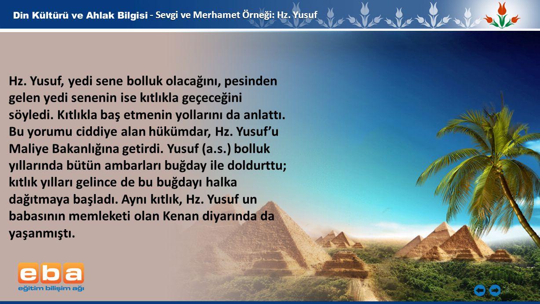 3 - Sevgi ve Merhamet Örneği: Hz. Yusuf Hz. Yusuf, yedi sene bolluk olacağını, pesinden gelen yedi senenin ise kıtlıkla geçeceğini söyledi. Kıtlıkla b