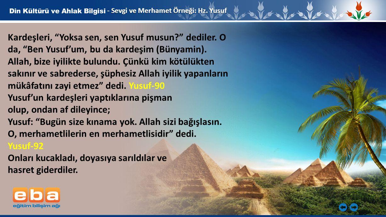 """7 - Sevgi ve Merhamet Örneği: Hz. Yusuf Kardeşleri, """"Yoksa sen, sen Yusuf musun?"""" dediler. O da, """"Ben Yusuf'um, bu da kardeşim (Bünyamin). Allah, bize"""