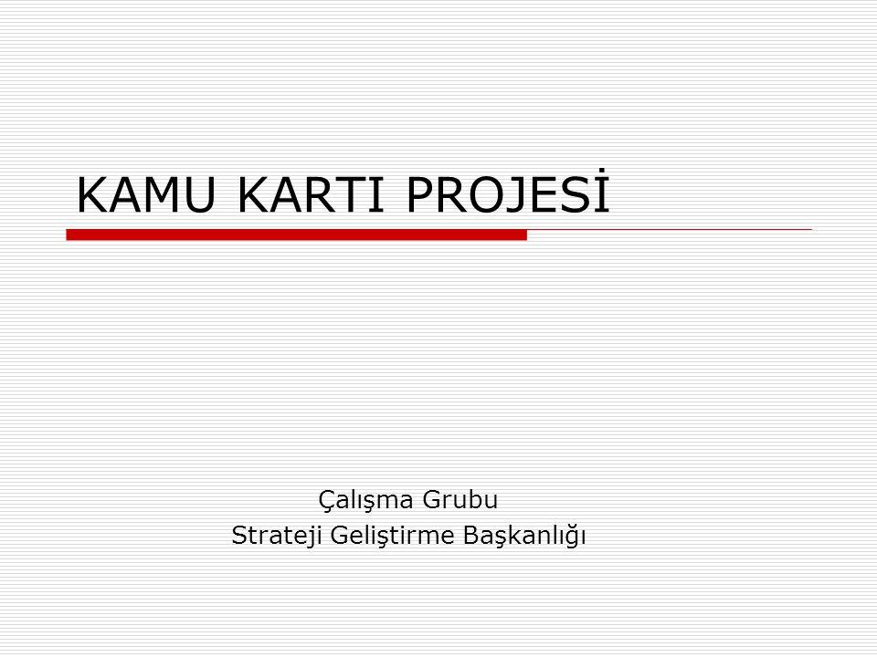 KAMU KARTI PROJESİ Çalışma Grubu Strateji Geliştirme Başkanlığı