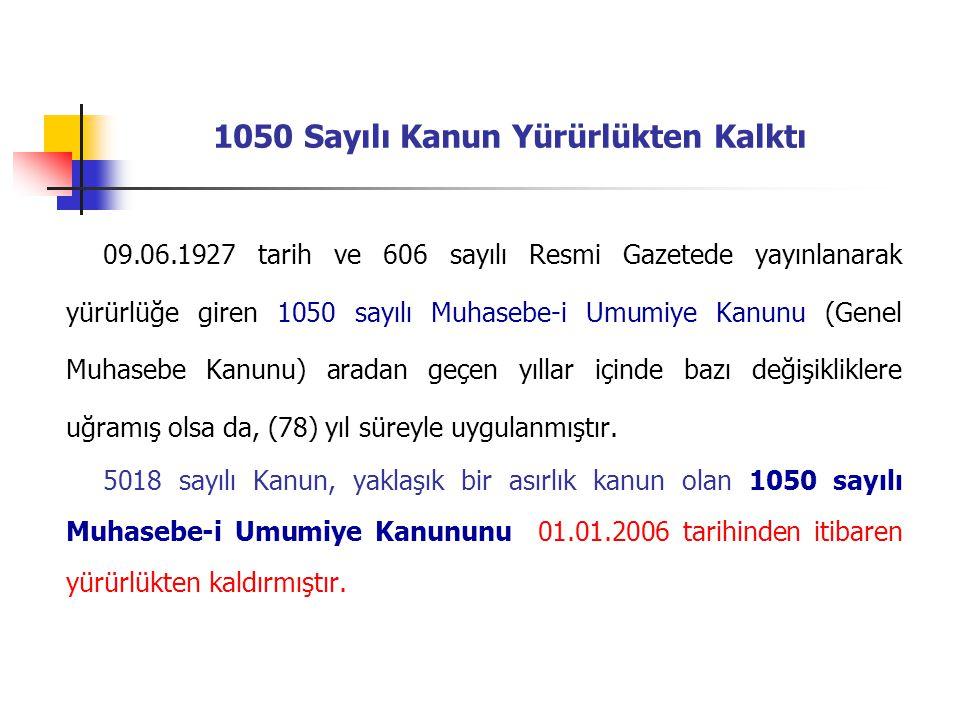 09.06.1927 tarih ve 606 sayılı Resmi Gazetede yayınlanarak yürürlüğe giren 1050 sayılı Muhasebe-i Umumiye Kanunu (Genel Muhasebe Kanunu) aradan geçen
