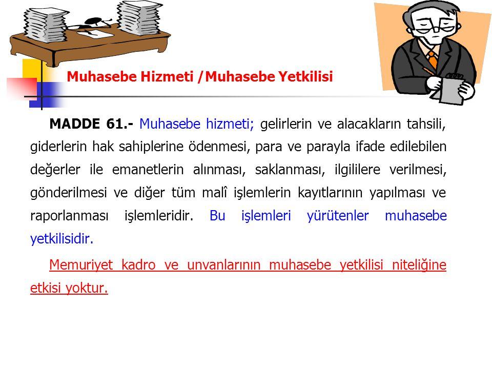 Muhasebe Hizmeti /Muhasebe Yetkilisi MADDE 61.- Muhasebe hizmeti; gelirlerin ve alacakların tahsili, giderlerin hak sahiplerine ödenmesi, para ve para