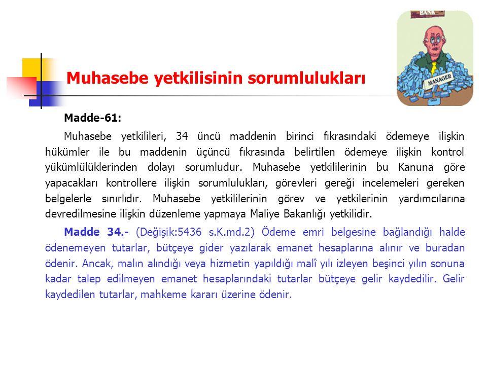 Muhasebe yetkilisinin sorumlulukları Madde-61: Muhasebe yetkilileri, 34 üncü maddenin birinci fıkrasındaki ödemeye ilişkin hükümler ile bu maddenin üç