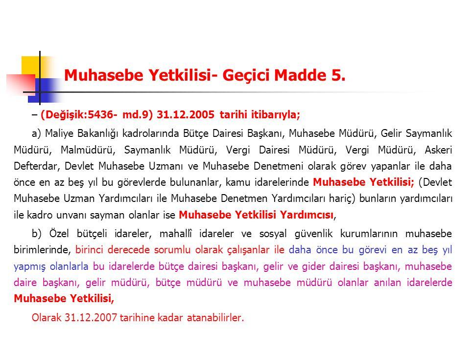 Muhasebe Yetkilisi- Geçici Madde 5. – (Değişik:5436- md.9) 31.12.2005 tarihi itibarıyla; a) Maliye Bakanlığı kadrolarında Bütçe Dairesi Başkanı, Muhas