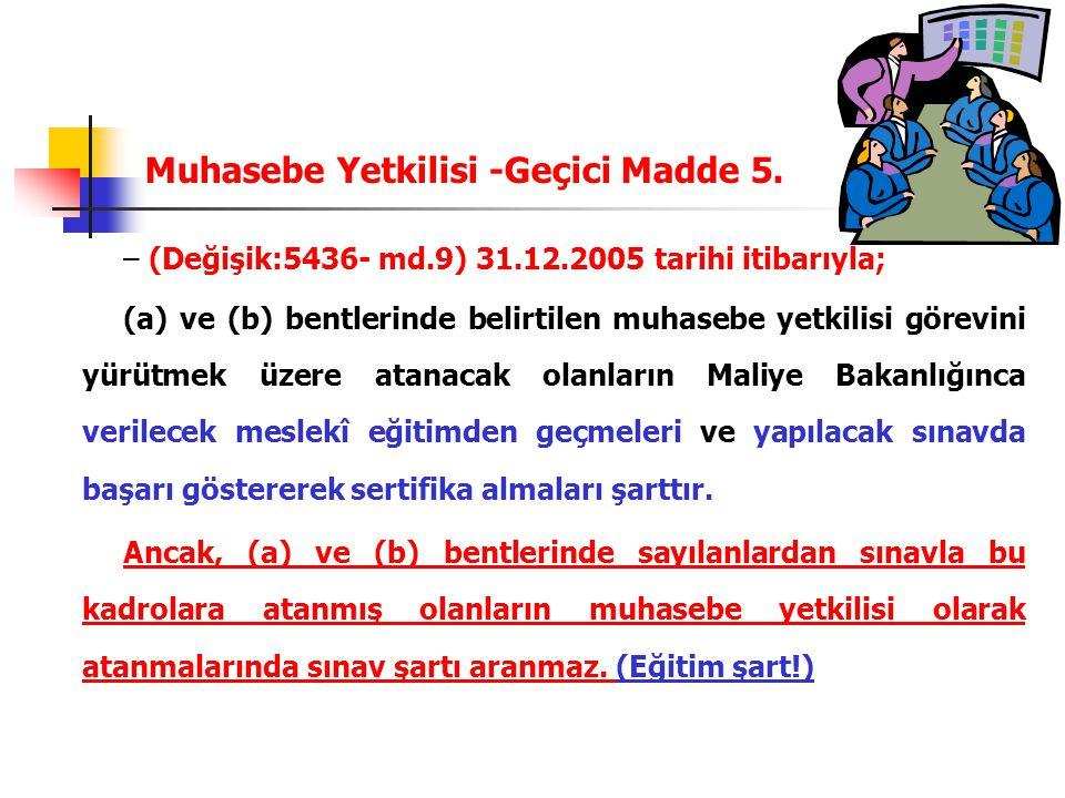 Muhasebe Yetkilisi -Geçici Madde 5. – (Değişik:5436- md.9) 31.12.2005 tarihi itibarıyla; (a) ve (b) bentlerinde belirtilen muhasebe yetkilisi görevini