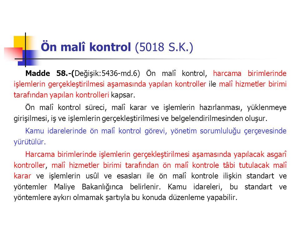 Ön malî kontrol (5018 S.K.) Madde 58.-(Değişik:5436-md.6) Ön malî kontrol, harcama birimlerinde işlemlerin gerçekleştirilmesi aşamasında yapılan kontr