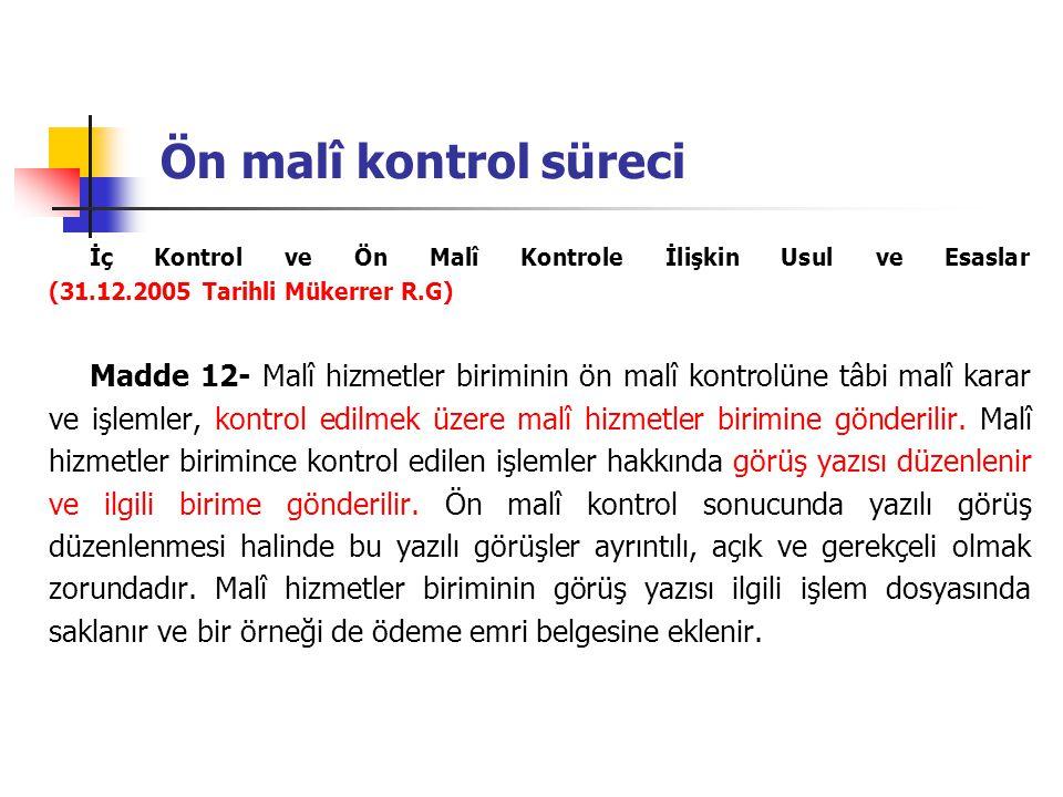 Ön malî kontrol süreci İç Kontrol ve Ön Malî Kontrole İlişkin Usul ve Esaslar (31.12.2005 Tarihli Mükerrer R.G) Madde 12- Malî hizmetler biriminin ön