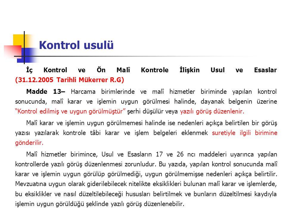Kontrol usulü İç Kontrol ve Ön Malî Kontrole İlişkin Usul ve Esaslar (31.12.2005 Tarihli Mükerrer R.G) Madde 13– Harcama birimlerinde ve malî hizmetle