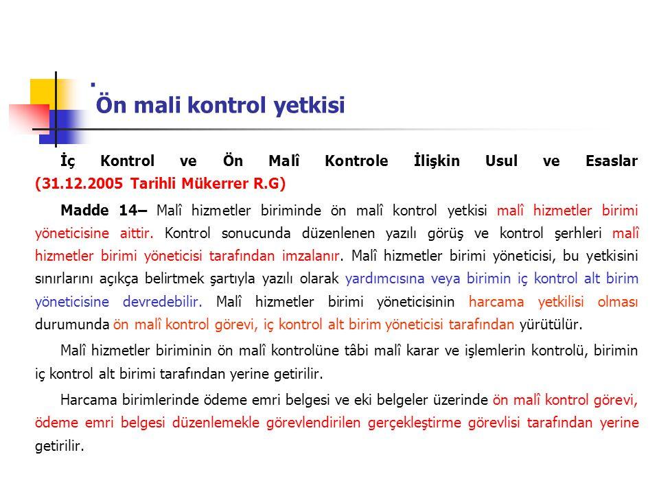 . Ön mali kontrol yetkisi İç Kontrol ve Ön Malî Kontrole İlişkin Usul ve Esaslar (31.12.2005 Tarihli Mükerrer R.G) Madde 14– Malî hizmetler biriminde