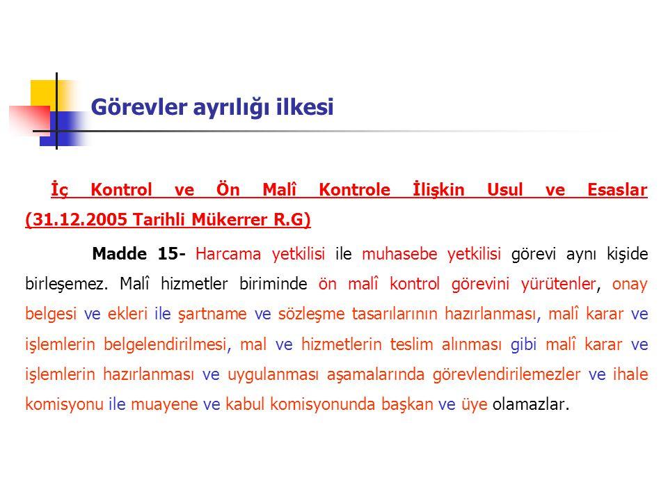 Görevler ayrılığı ilkesi İç Kontrol ve Ön Malî Kontrole İlişkin Usul ve Esaslar (31.12.2005 Tarihli Mükerrer R.G) Madde 15- Harcama yetkilisi ile muha