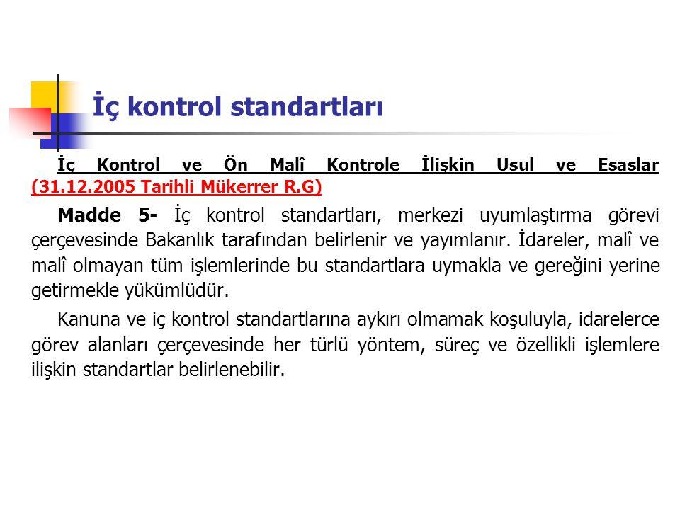 İç kontrol standartları İç Kontrol ve Ön Malî Kontrole İlişkin Usul ve Esaslar (31.12.2005 Tarihli Mükerrer R.G) Madde 5- İç kontrol standartları, mer