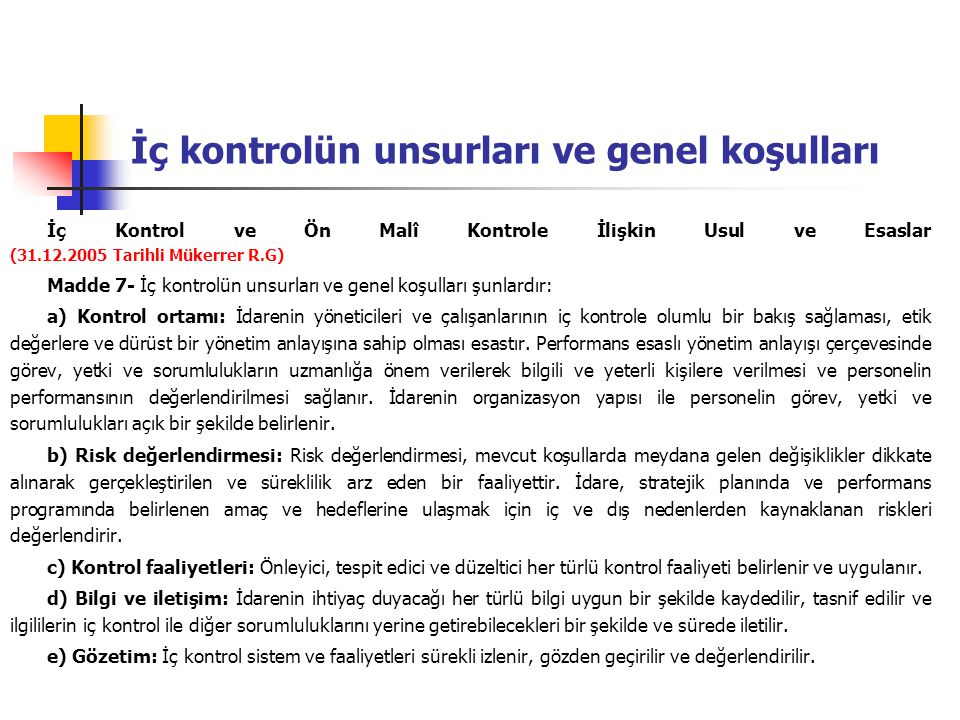 İç kontrolün unsurları ve genel koşulları İç Kontrol ve Ön Malî Kontrole İlişkin Usul ve Esaslar (31.12.2005 Tarihli Mükerrer R.G) Madde 7- İç kontrol