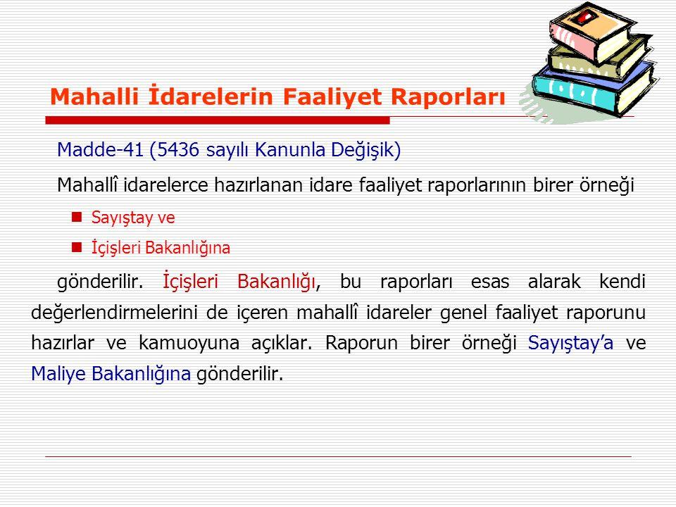 Mahalli İdarelerin Faaliyet Raporları Madde-41 (5436 sayılı Kanunla Değişik) Mahallî idarelerce hazırlanan idare faaliyet raporlarının birer örneği Sa