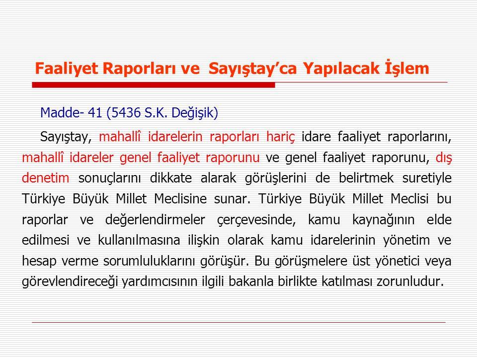 Faaliyet Raporları ve Sayıştay'ca Yapılacak İşlem Madde- 41 (5436 S.K. Değişik) Sayıştay, mahallî idarelerin raporları hariç idare faaliyet raporların