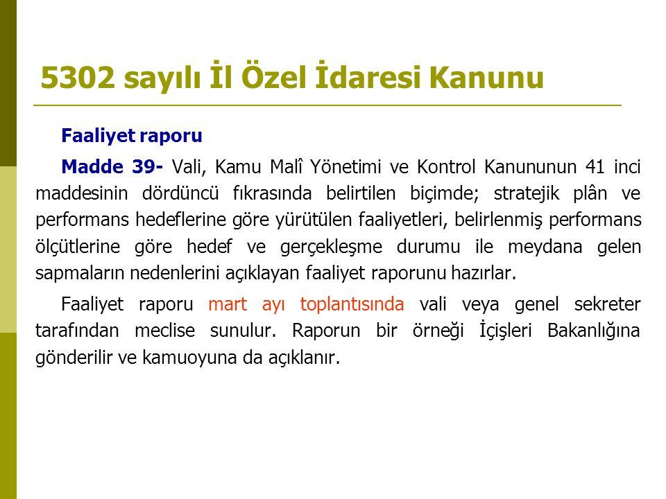 5302 sayılı İl Özel İdaresi Kanunu Faaliyet raporu Madde 39- Vali, Kamu Malî Yönetimi ve Kontrol Kanununun 41 inci maddesinin dördüncü fıkrasında beli