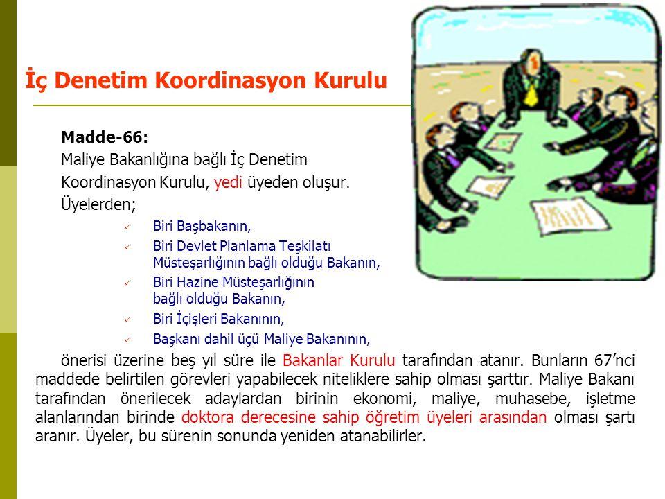 İç Denetim Koordinasyon Kurulu Madde-66: Maliye Bakanlığına bağlı İç Denetim Koordinasyon Kurulu, yedi üyeden oluşur. Üyelerden; Biri Başbakanın, Biri