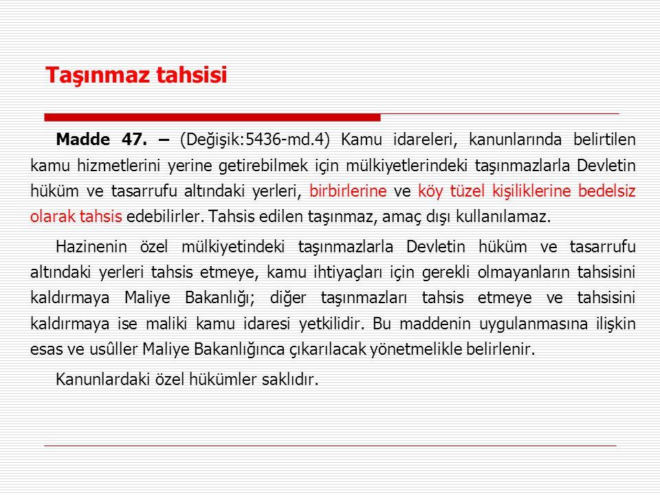 Taşınmaz tahsisi Madde 47. – (Değişik:5436-md.4) Kamu idareleri, kanunlarında belirtilen kamu hizmetlerini yerine getirebilmek için mülkiyetlerindeki