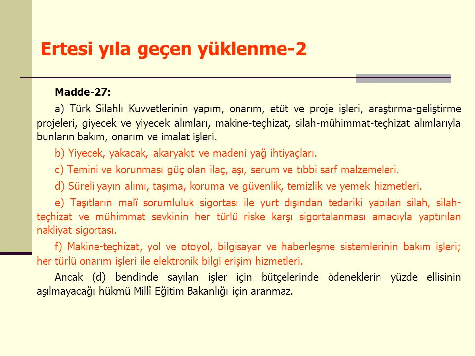 Ertesi yıla geçen yüklenme-2 Madde-27: a) Türk Silahlı Kuvvetlerinin yapım, onarım, etüt ve proje işleri, araştırma-geliştirme projeleri, giyecek ve y