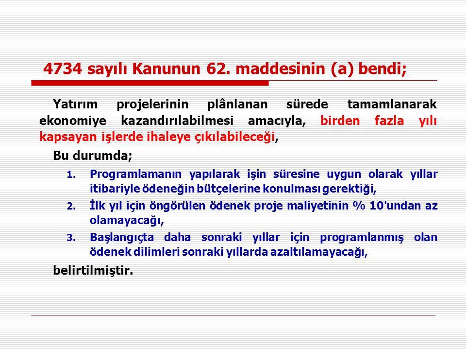 4734 sayılı Kanunun 62. maddesinin (a) bendi; Yatırım projelerinin plânlanan sürede tamamlanarak ekonomiye kazandırılabilmesi amacıyla, birden fazla y