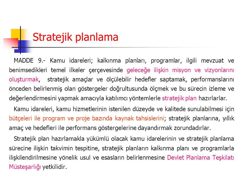 Stratejik planlama MADDE 9.- Kamu idareleri; kalkınma planları, programlar, ilgili mevzuat ve benimsedikleri temel ilkeler çerçevesinde geleceğe ilişk
