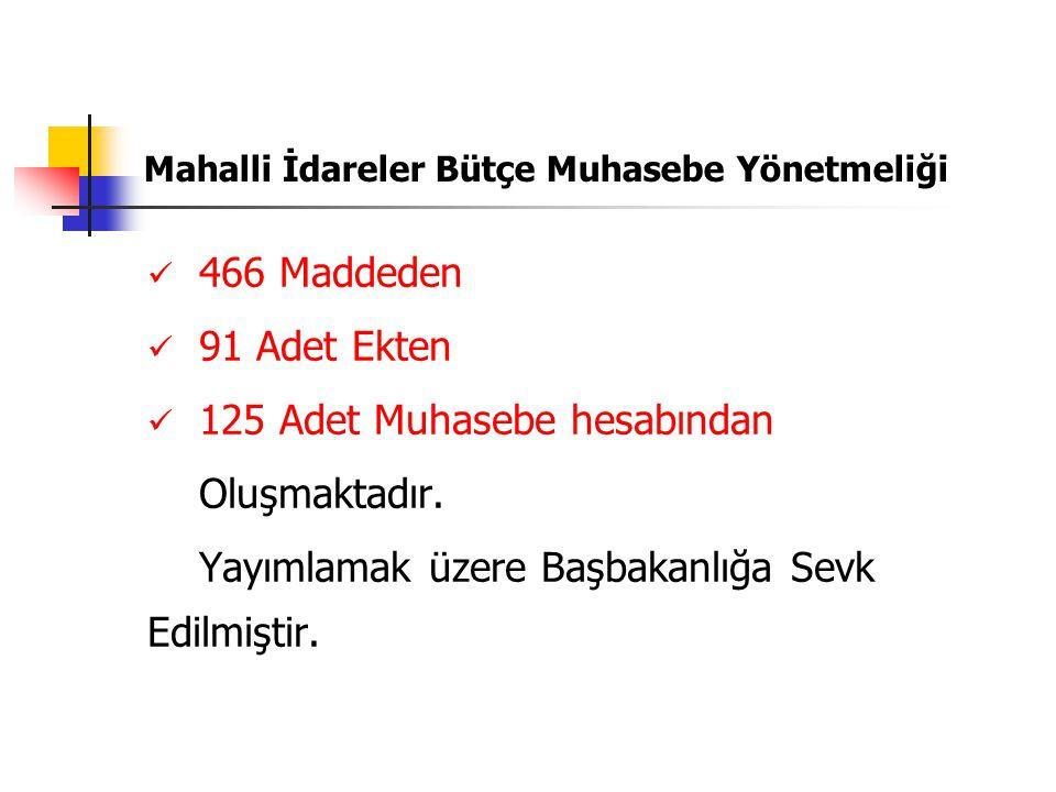 Mahalli İdareler Bütçe Muhasebe Yönetmeliği 466 Maddeden 91 Adet Ekten 125 Adet Muhasebe hesabından Oluşmaktadır. Yayımlamak üzere Başbakanlığa Sevk E