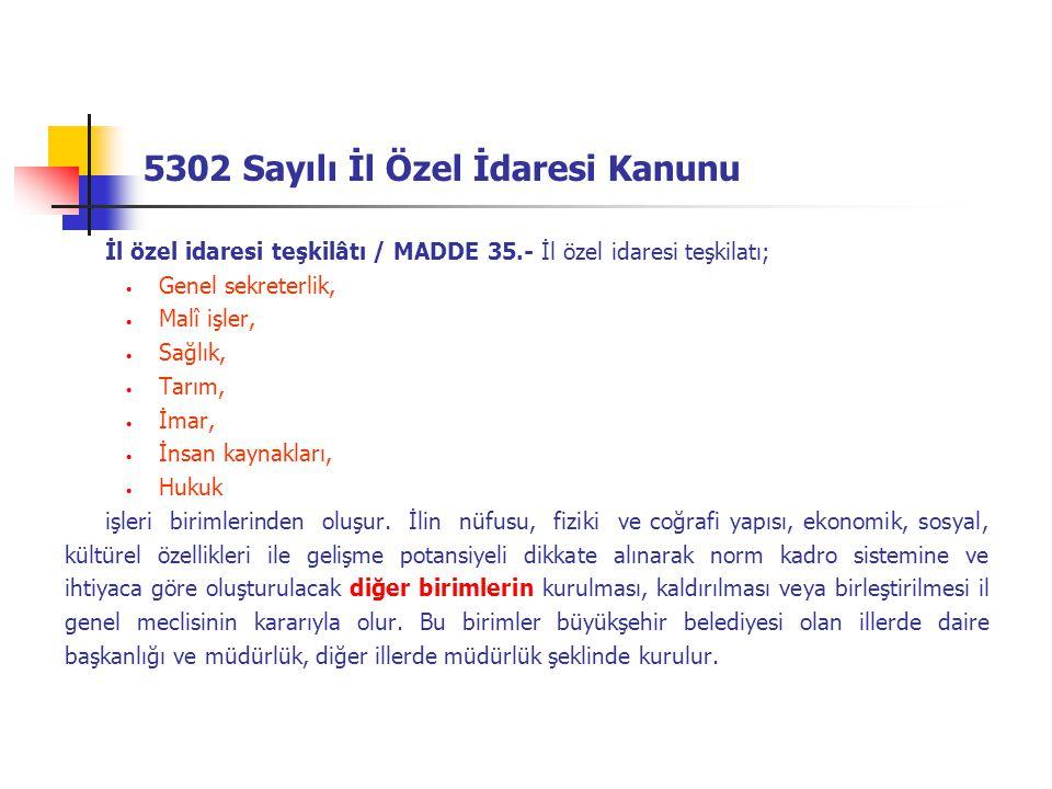 5302 Sayılı İl Özel İdaresi Kanunu İl özel idaresi teşkilâtı / MADDE 35.- İl özel idaresi teşkilatı; Genel sekreterlik, Malî işler, Sağlık, Tarım, İma