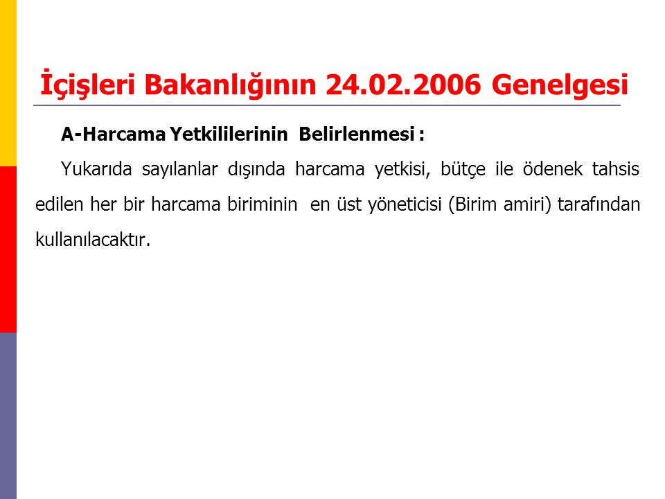 İçişleri Bakanlığının 24.02.2006 Genelgesi A-Harcama Yetkililerinin Belirlenmesi : Yukarıda sayılanlar dışında harcama yetkisi, bütçe ile ödenek tahsi