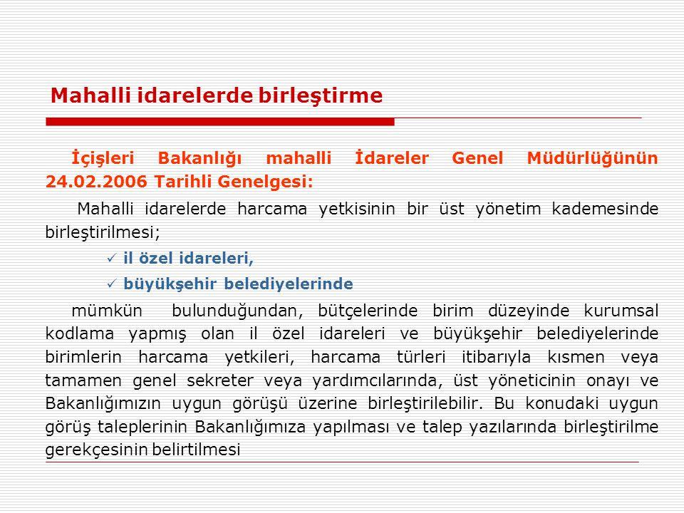 Mahalli idarelerde birleştirme İçişleri Bakanlığı mahalli İdareler Genel Müdürlüğünün 24.02.2006 Tarihli Genelgesi: Mahalli idarelerde harcama yetkisi