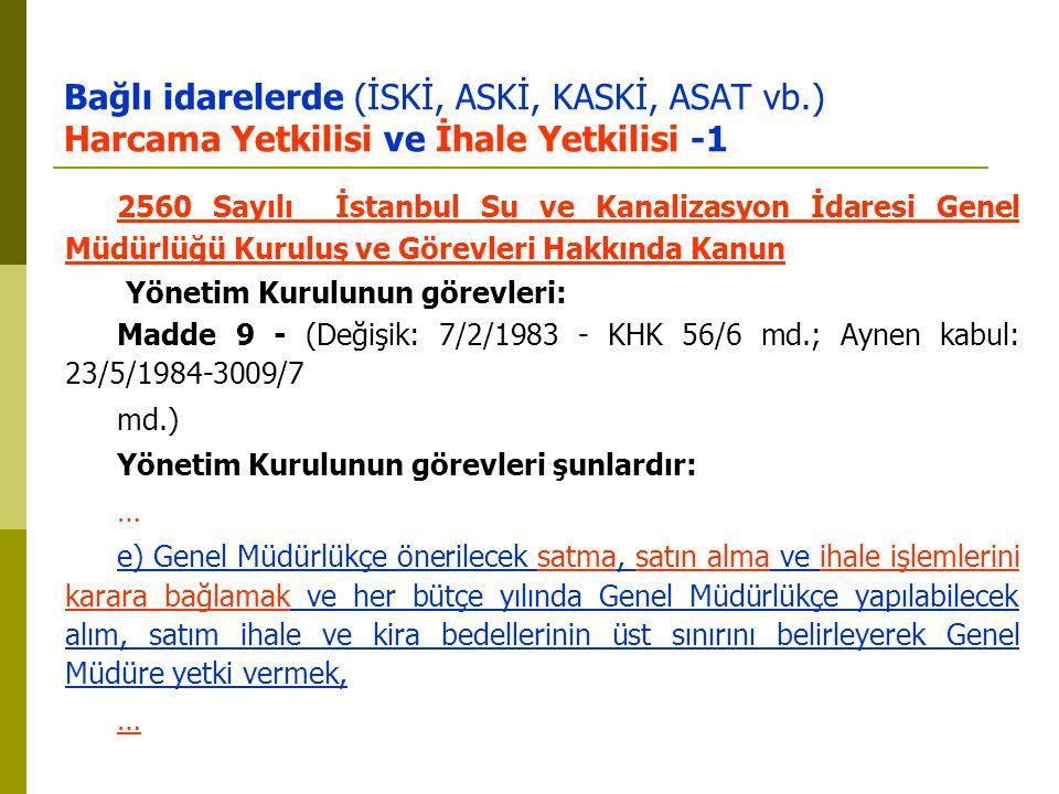 Bağlı idarelerde (İSKİ, ASKİ, KASKİ, ASAT vb.) Harcama Yetkilisi ve İhale Yetkilisi -1 2560 Sayılı İstanbul Su ve Kanalizasyon İdaresi Genel Müdürlüğü