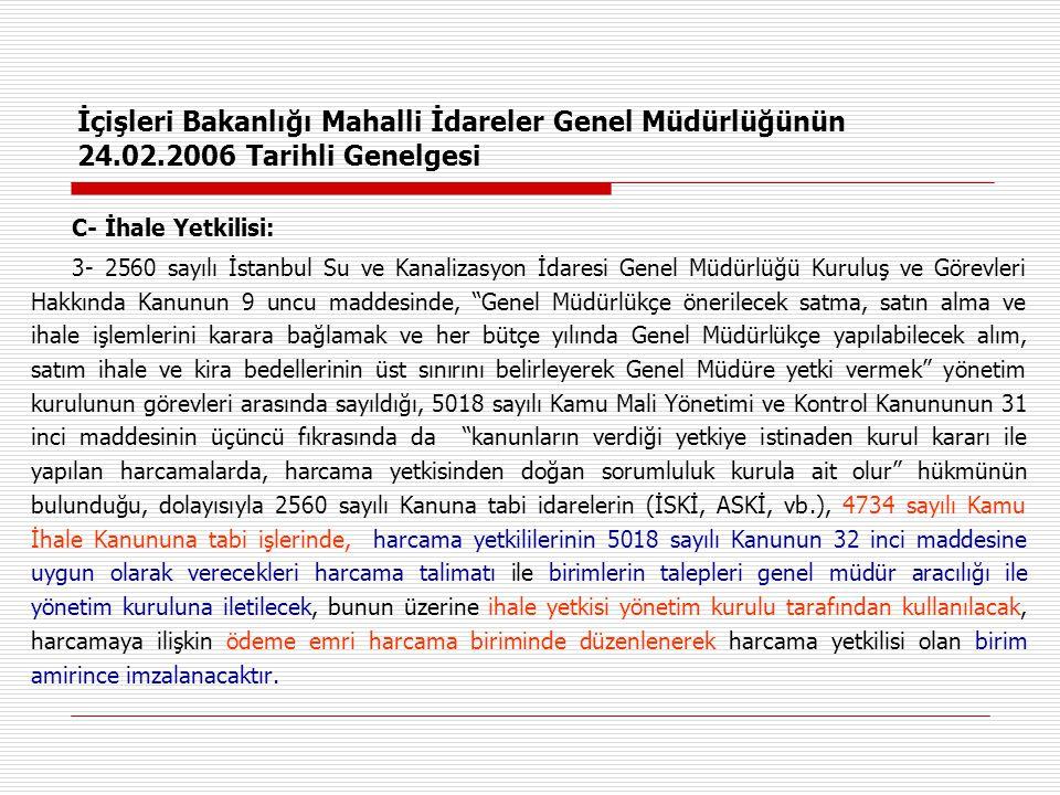 İçişleri Bakanlığı Mahalli İdareler Genel Müdürlüğünün 24.02.2006 Tarihli Genelgesi C- İhale Yetkilisi: 3- 2560 sayılı İstanbul Su ve Kanalizasyon İda