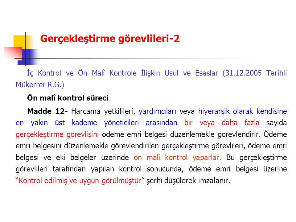Gerçekleştirme görevlileri-2 İç Kontrol ve Ön Malî Kontrole İlişkin Usul ve Esaslar (31.12.2005 Tarihli Mükerrer R.G.) Ön malî kontrol süreci Madde 12