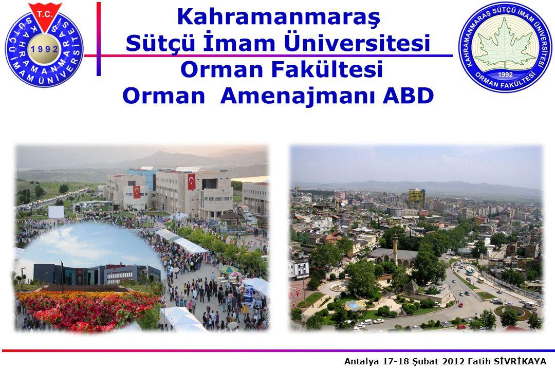 İstanbul, 2007 Antalya 17-18 Şubat 2012 Fatih SİVRİKAYA Kahramanmaraş Sütçü İmam Üniversitesi Orman Fakültesi Orman Amenajmanı ABD
