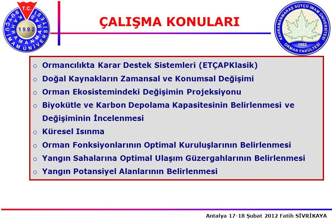 İstanbul, 2007 Antalya 17-18 Şubat 2012 Fatih SİVRİKAYA o Ormancılıkta Karar Destek Sistemleri (ETÇAPKlasik) o Doğal Kaynakların Zamansal ve Konumsal