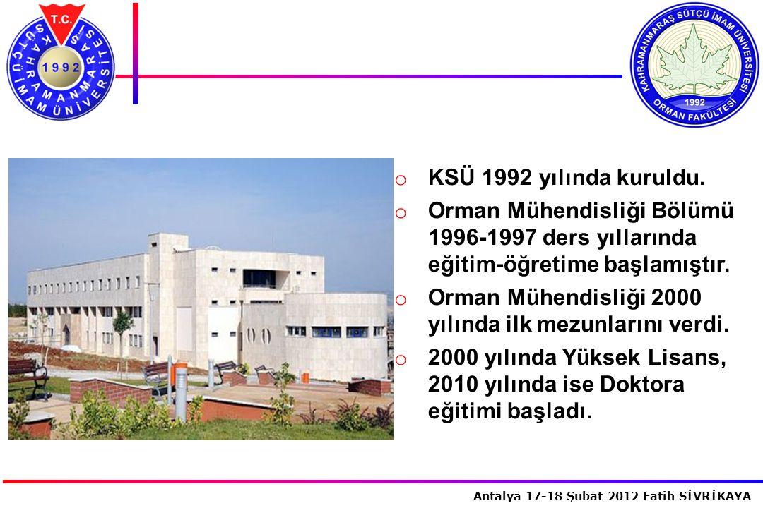 İstanbul, 2007 Antalya 17-18 Şubat 2012 Fatih SİVRİKAYA o KSÜ 1992 yılında kuruldu. o Orman Mühendisliği Bölümü 1996-1997 ders yıllarında eğitim-öğret