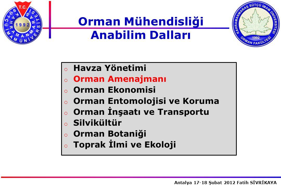 İstanbul, 2007 Antalya 17-18 Şubat 2012 Fatih SİVRİKAYA o Havza Yönetimi o Orman Amenajmanı o Orman Ekonomisi o Orman Entomolojisi ve Koruma o Orman İ