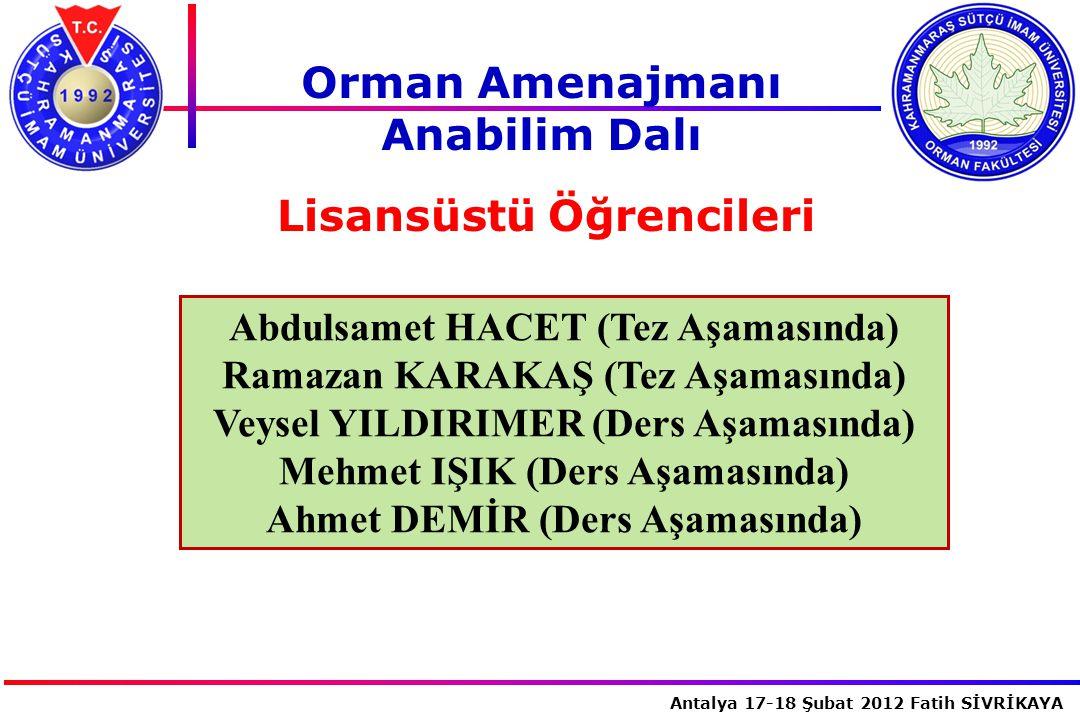 İstanbul, 2007 Antalya 17-18 Şubat 2012 Fatih SİVRİKAYA Abdulsamet HACET (Tez Aşamasında) Ramazan KARAKAŞ (Tez Aşamasında) Veysel YILDIRIMER (Ders Aşa