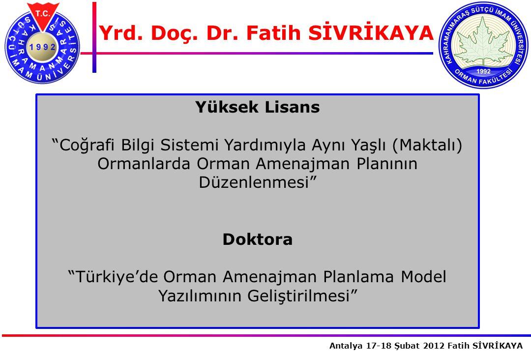 """İstanbul, 2007 Antalya 17-18 Şubat 2012 Fatih SİVRİKAYA Yrd. Doç. Dr. Fatih SİVRİKAYA Yüksek Lisans """"Coğrafi Bilgi Sistemi Yardımıyla Aynı Yaşlı (Makt"""