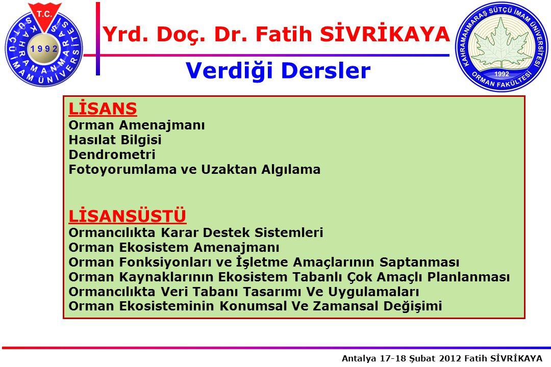 İstanbul, 2007 Antalya 17-18 Şubat 2012 Fatih SİVRİKAYA Yrd. Doç. Dr. Fatih SİVRİKAYA Verdiği Dersler LİSANS Orman Amenajmanı Hasılat Bilgisi Dendrome