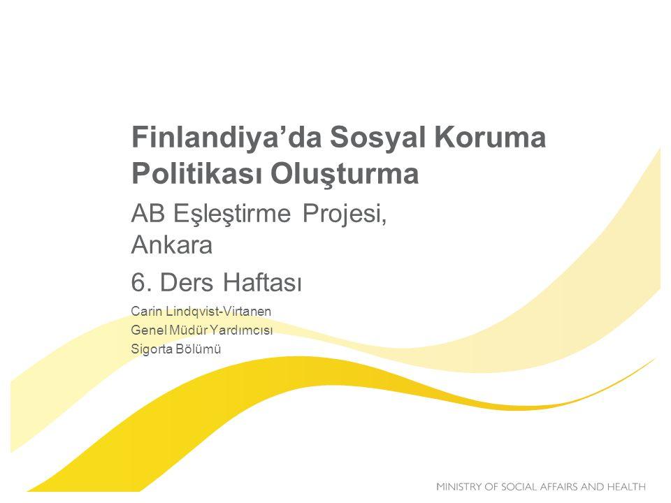 Finlandiya'da Sosyal Koruma Politikası Oluşturma AB Eşleştirme Projesi, Ankara 6. Ders Haftası Carin Lindqvist-Virtanen Genel Müdür Yardımcısı Sigorta
